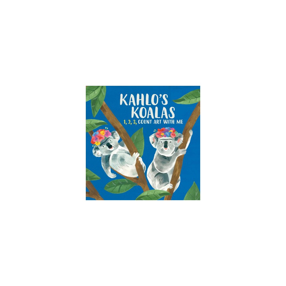 Kahlo's Koalas : 1, 2, 3, Count Art With Me - Brdbk (Hardcover)