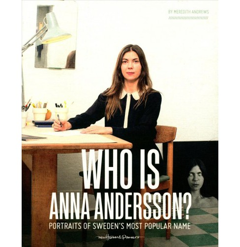 Who Is Anna Andersson? : Portraits of Sweden's Most Popular Name (Bilingual) (Paperback) (Meredith - image 1 of 1