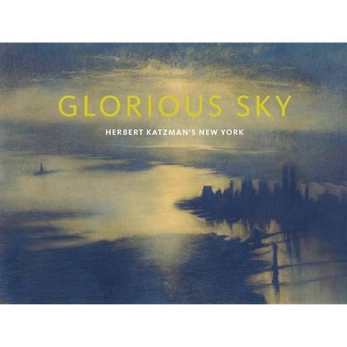 Glorious Sky - by Julia Blaut & Katherine Manthorne & Jillian Russo  (Hardcover)