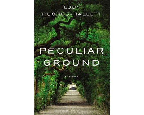 Peculiar Ground -  by Lucy Hughes-Hallett (Hardcover) - image 1 of 1