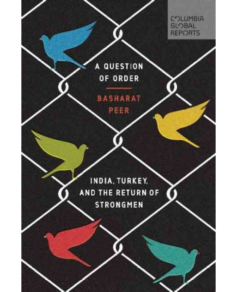 Question of Order : India, Turkey, and the Return of Strongmen (Paperback) (Basharat Peer) - image 1 of 1