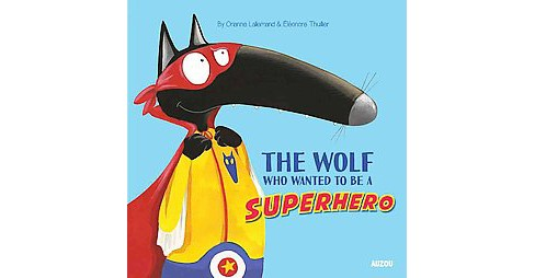 Wolf Who Wanted to Be a Superhero (Hardcover) (Orianne Lallemand) - image 1 of 1