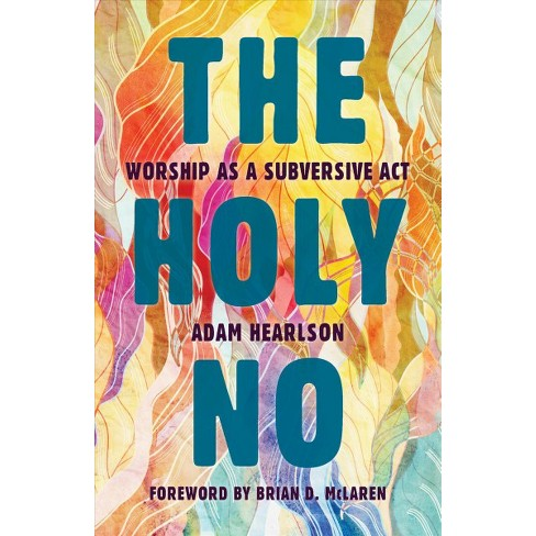 Holy No Worship As A Subversive Act By Adam Hearlson Paperback