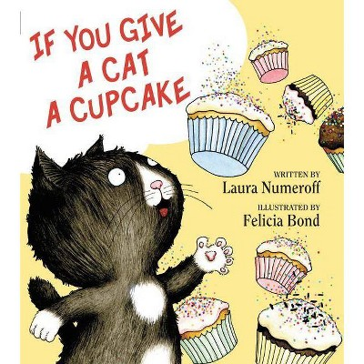 If You Give a Cat a Cupcake ( If You Give?)(Hardcover)by Laura Joffe Numeroff