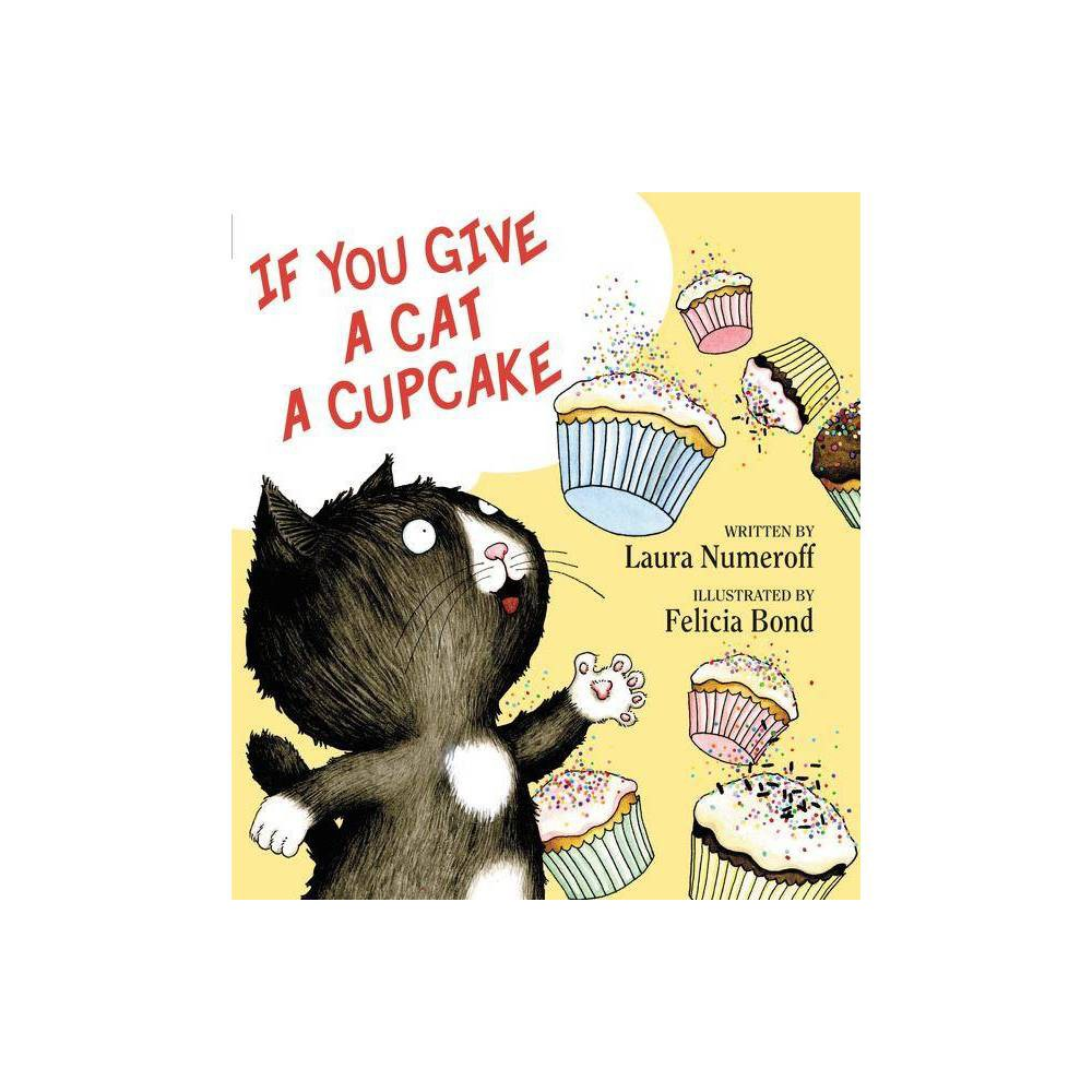 If You Give A Cat A Cupcake If You Give Hardcover By Laura Joffe Numeroff