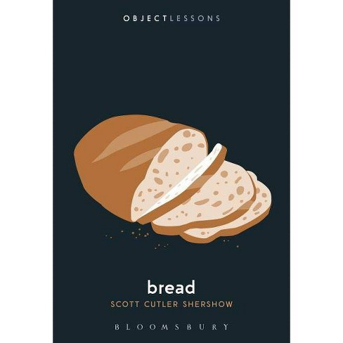 Bread - (Object Lessons) by  Scott Cutler Shershow (Paperback) - image 1 of 1