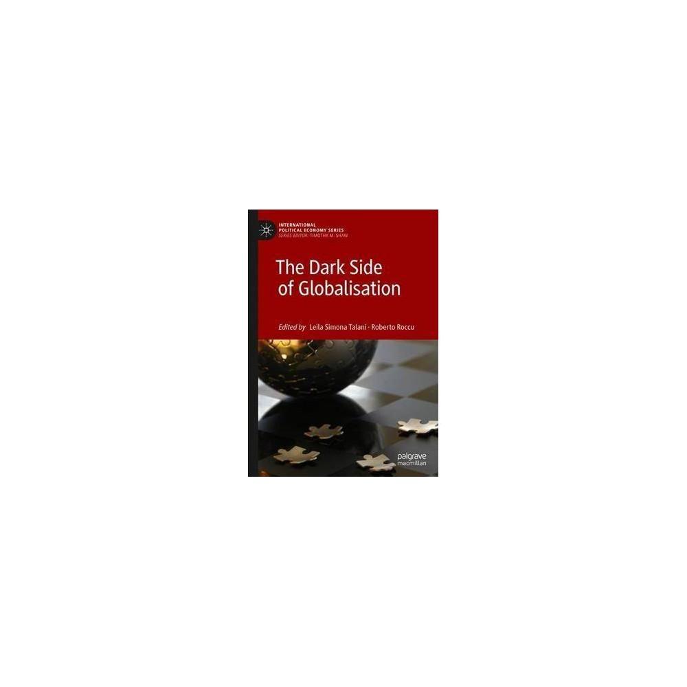 Dark Side of Globalisation - (International Political Economy) (Hardcover)