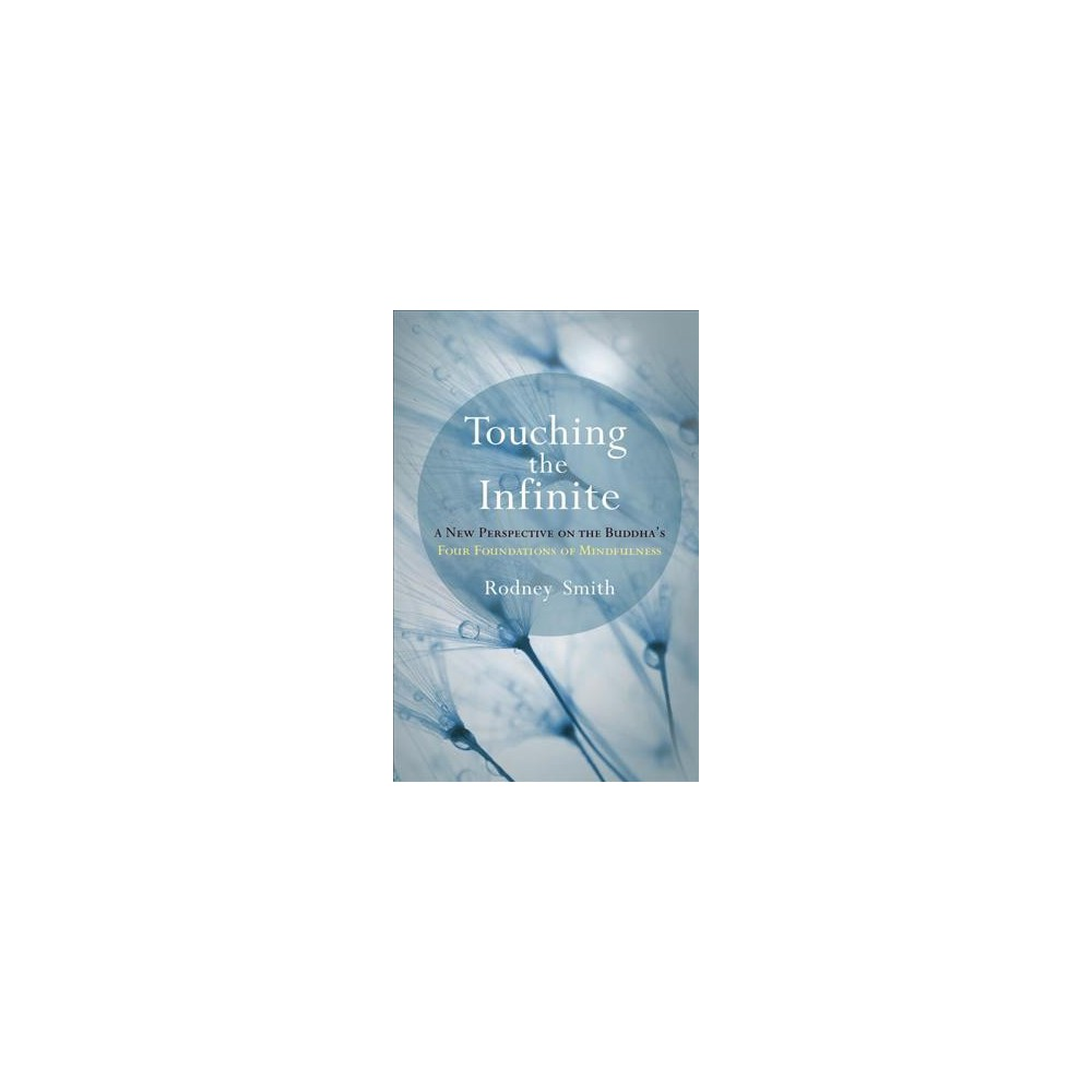 Touching the Infinite : A New Perspective on the Buddha's Four Foundations of Mindfulness - (Paperback)