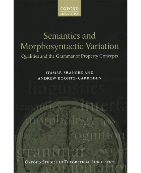 Semantics and Morphosyntactic Variation : Qualities and the Grammar of Property Concepts (Paperback) - image 1 of 1
