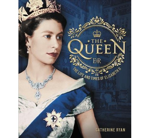 Queen : The Life and Times of Elizabeth II -  by Catherine Ryan (Hardcover) - image 1 of 1
