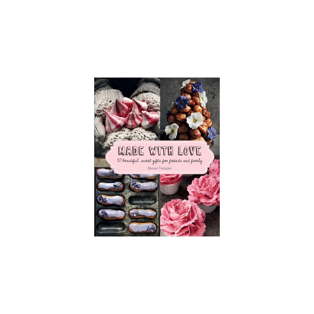 Made With Love : 50 Beautiful, Sweet Gifts for Friends and Family - by Aimee Twigger (Hardcover)