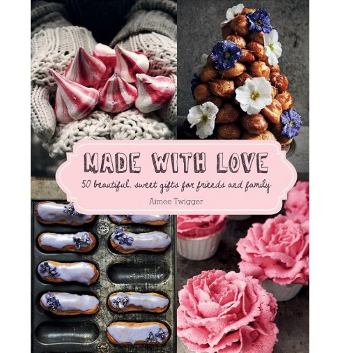 Made With Love : 50 Beautiful, Sweet Gifts for Friends and Family -  by Aimee Twigger (Hardcover) - image 1 of 1