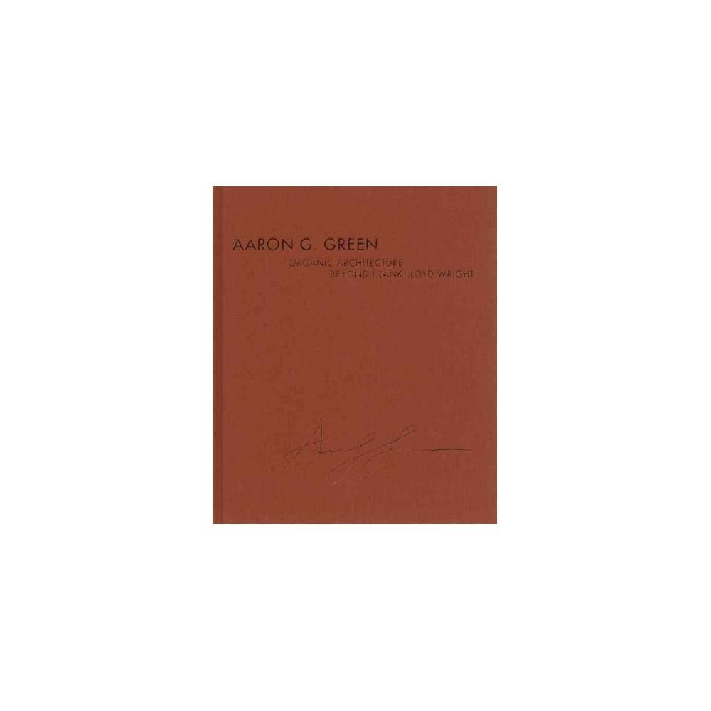 Aaron G. Green : Organic Architecture Beyond Frank Lloyd Wright (Hardcover) (Aaron G. Green & Randolph