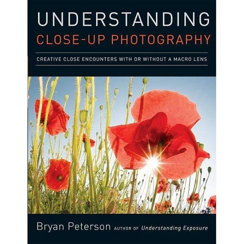 Understanding Close-Up Photography - by  Bryan Peterson (Paperback) - image 1 of 1