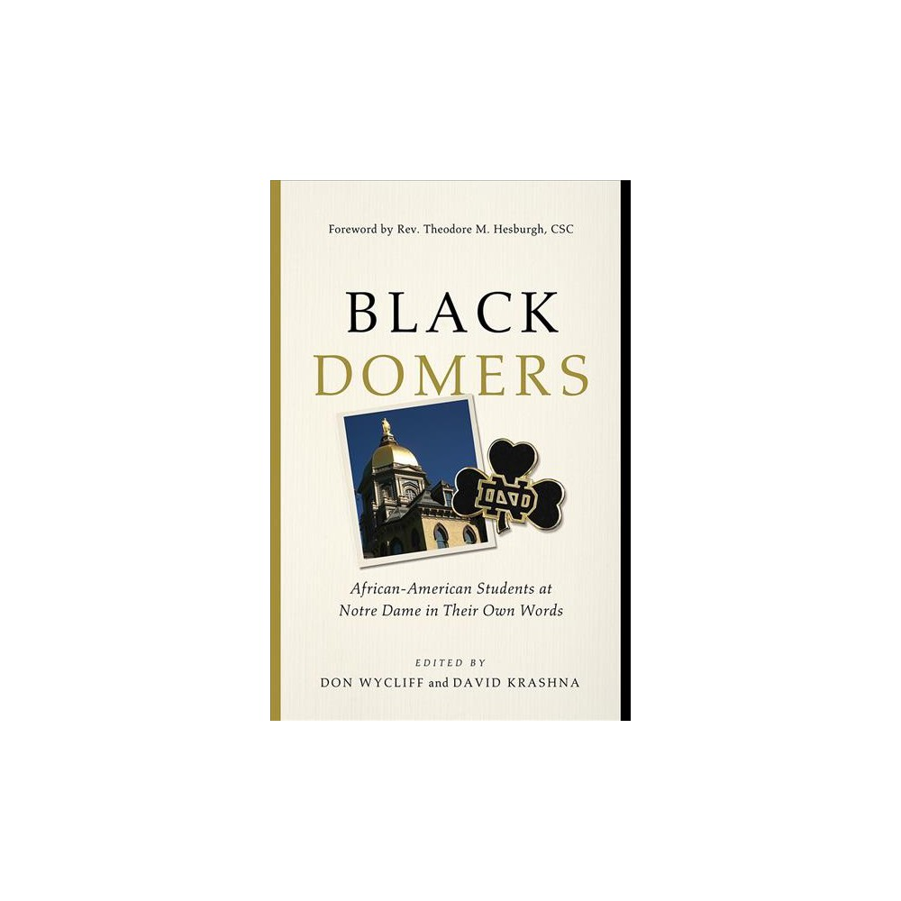 Black Domers : African-American Students at Notre Dame in Their Own Words - (Hardcover)
