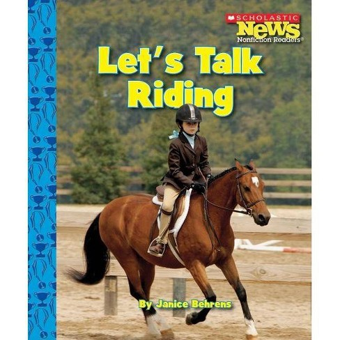 Let's Talk Riding - (Scholastic News Nonfiction Readers) by  Janice Behrens (Paperback) - image 1 of 1