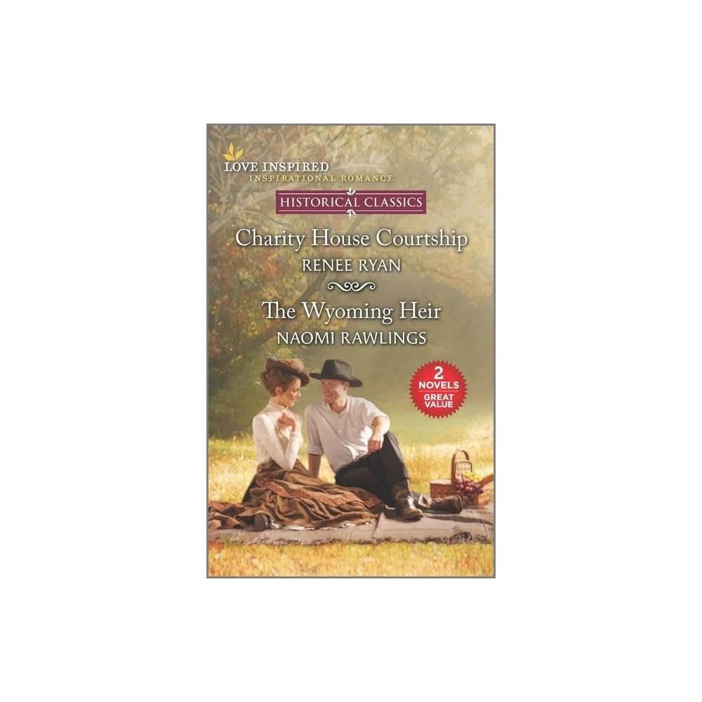 Charity House Courtship The Wyoming Heir By Renee Ryan Naomi Rawlings Paperback
