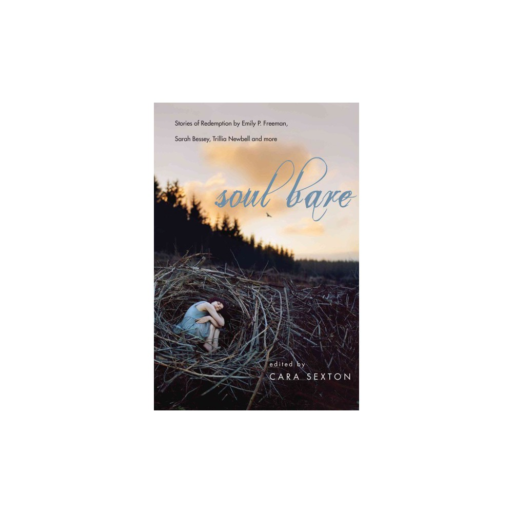 Soul Bare : Stories of Redemption by Emily P. Freeman, Sarah Bessey, Trillia Newbell and More