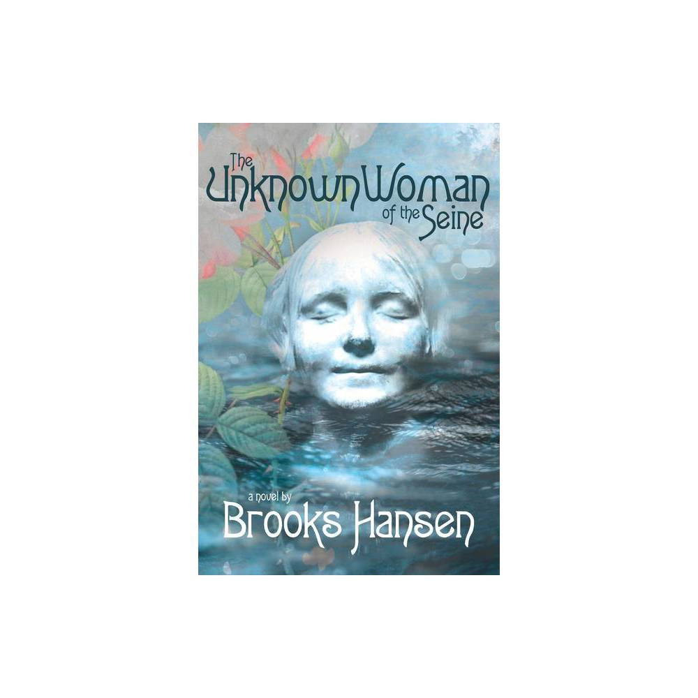 The Unknown Woman Of The Seine By Brooks Hansen Hardcover