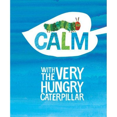 Calm with the Very Hungry Caterpillar - (World of Eric Carle) by  Eric Carle (Hardcover)