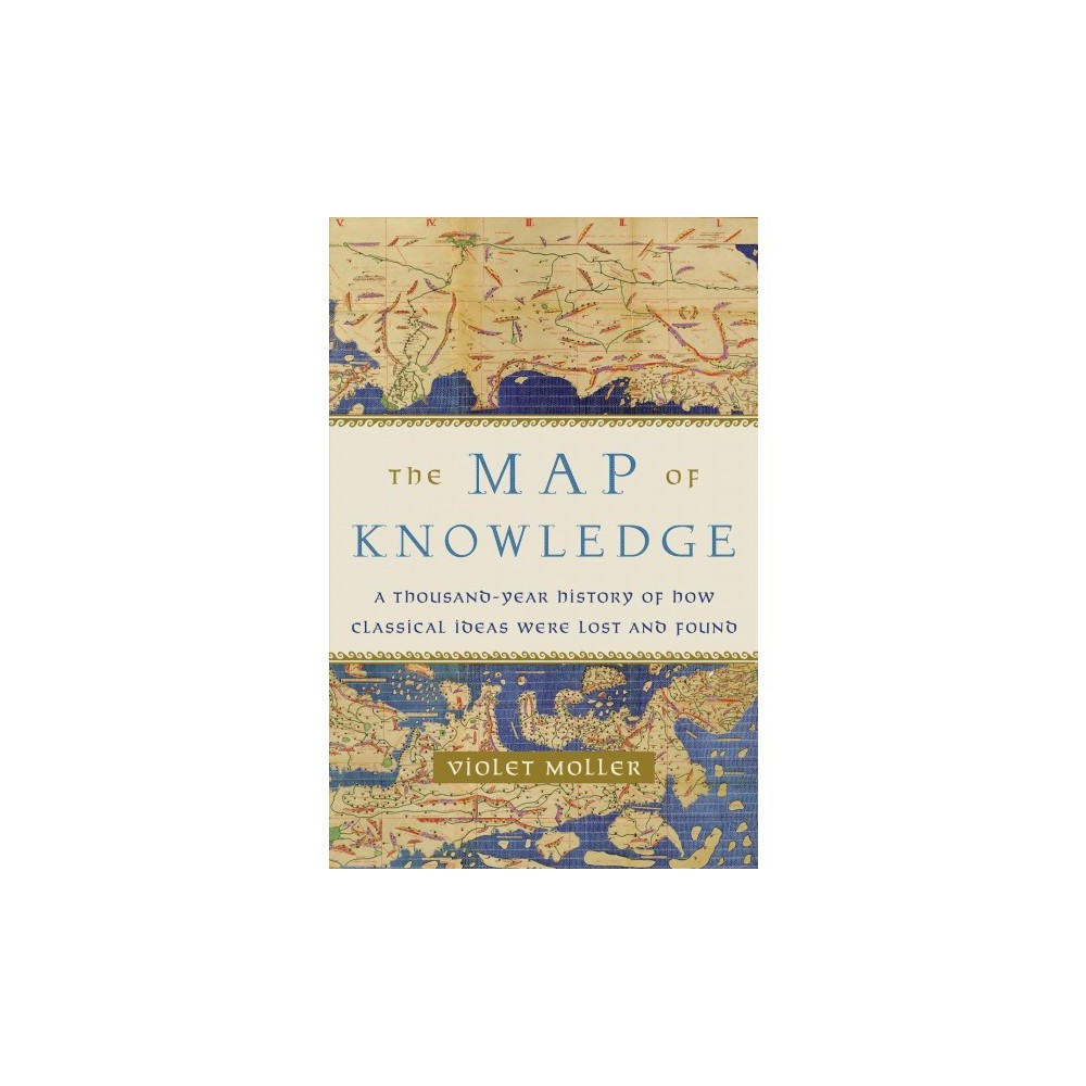 Map of Knowledge : A Thousand-year History of How Classical Ideas Were Lost and Found - (Hardcover)