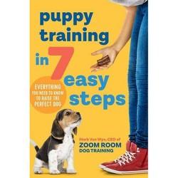 Puppy Training in 7 Easy Steps - by  Mark Van Wye (Paperback)