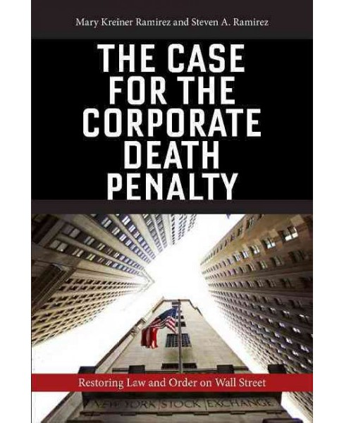 Case for the Corporate Death Penalty : Restoring Law and Order on Wall Street (Hardcover) (Mary Kreiner - image 1 of 1