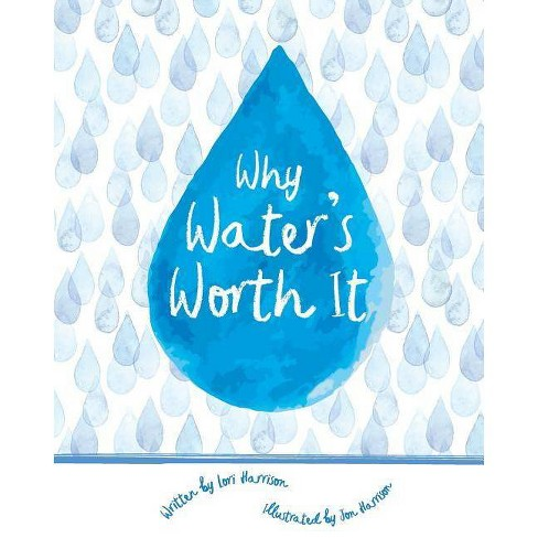 Why Water's Worth It - by  Lori Harrison & Water Environment Federation (Paperback) - image 1 of 1