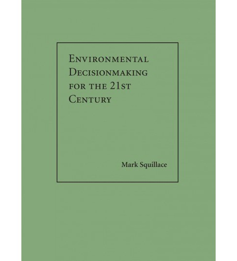Environmental Decisionmaking for the 21st Century (Hardcover) (Mark Squillace) - image 1 of 1