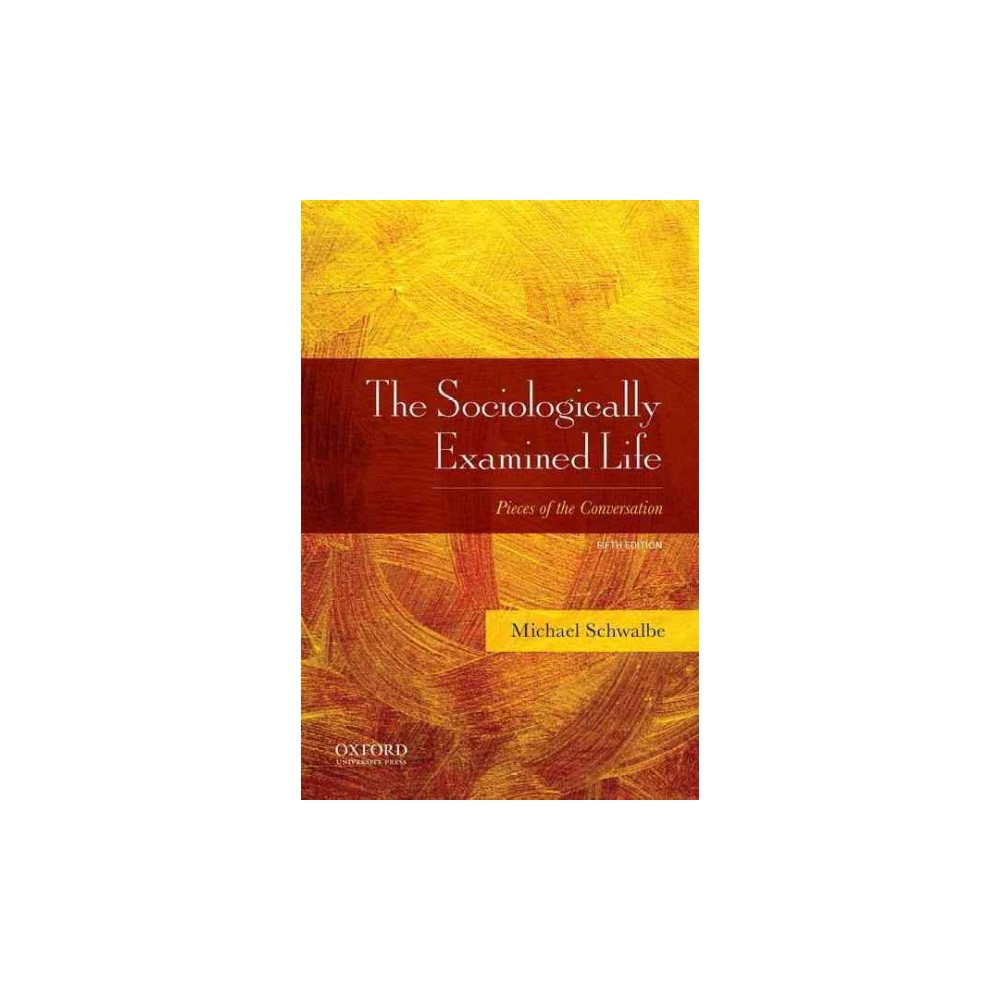 Sociologically Examined Life : Pieces of the Conversation (Paperback) (Michael Schwalbe)