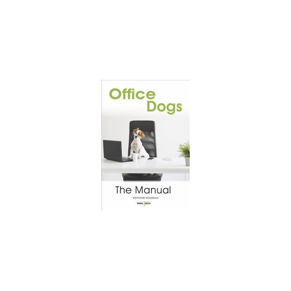 Office Dogs : The Manual - by Stephanie Rousseau (Paperback)