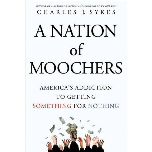 A Nation of Moochers - by  Charles J Sykes (Paperback) - image 1 of 1
