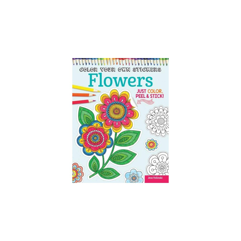 Color Your Own Stickers Flowers Adult Coloring Book: Just Color, Peel & Stick!.