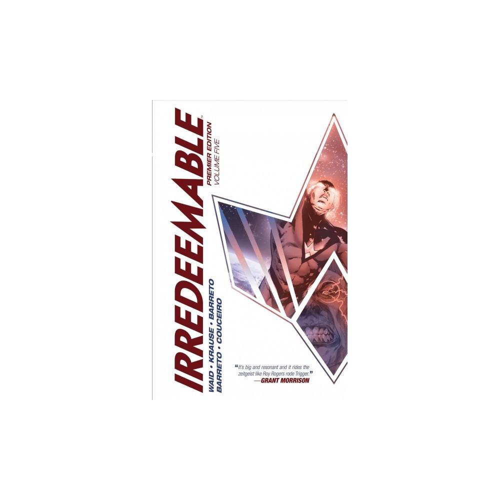 Irredeemable 5 : Premier Edition - (Irredeemable) by Mark Waid (Hardcover)