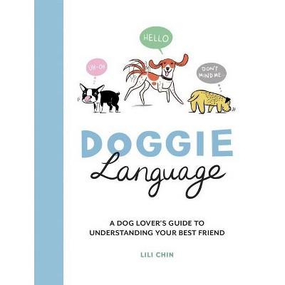 Doggie Language - by  Lili Chin (Hardcover)