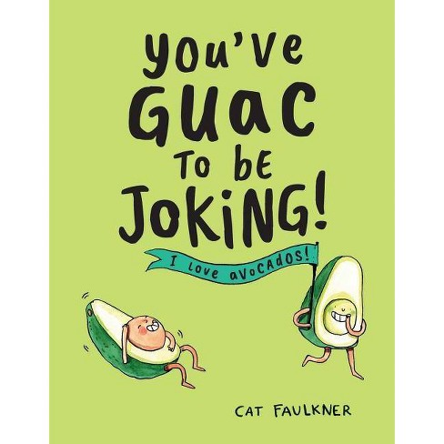 You've Guac to Be Joking - by  Cat Faulkner (Hardcover) - image 1 of 1
