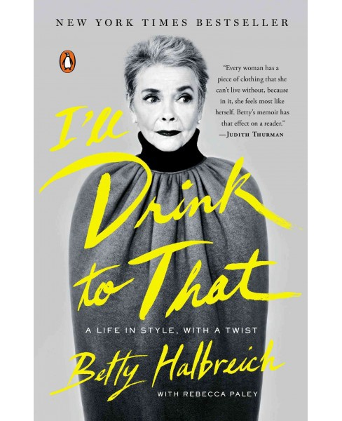 I'll Drink to That : A Life in Style, With a Twist (Paperback) (Betty Halbreich) - image 1 of 1