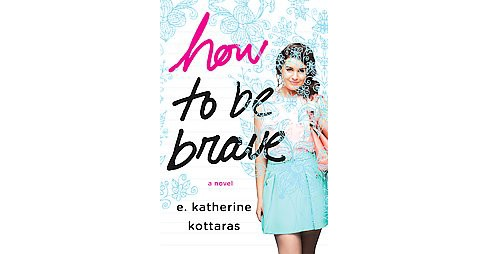 How to Be Brave (Hardcover) (E. Katherine Kottaras) - image 1 of 1