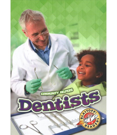 Dentists -  (Blastoff! Readers, Level 1: Community Helpers) by Mari Schuh (Paperback) - image 1 of 1