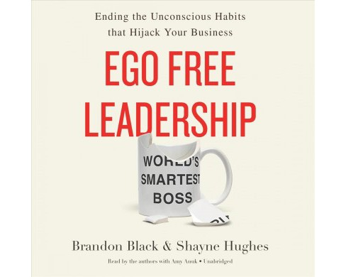 Ego Free Leadership : Ending the Unconscious Habits That Hijack Your Business (Unabridged) (CD/Spoken - image 1 of 1