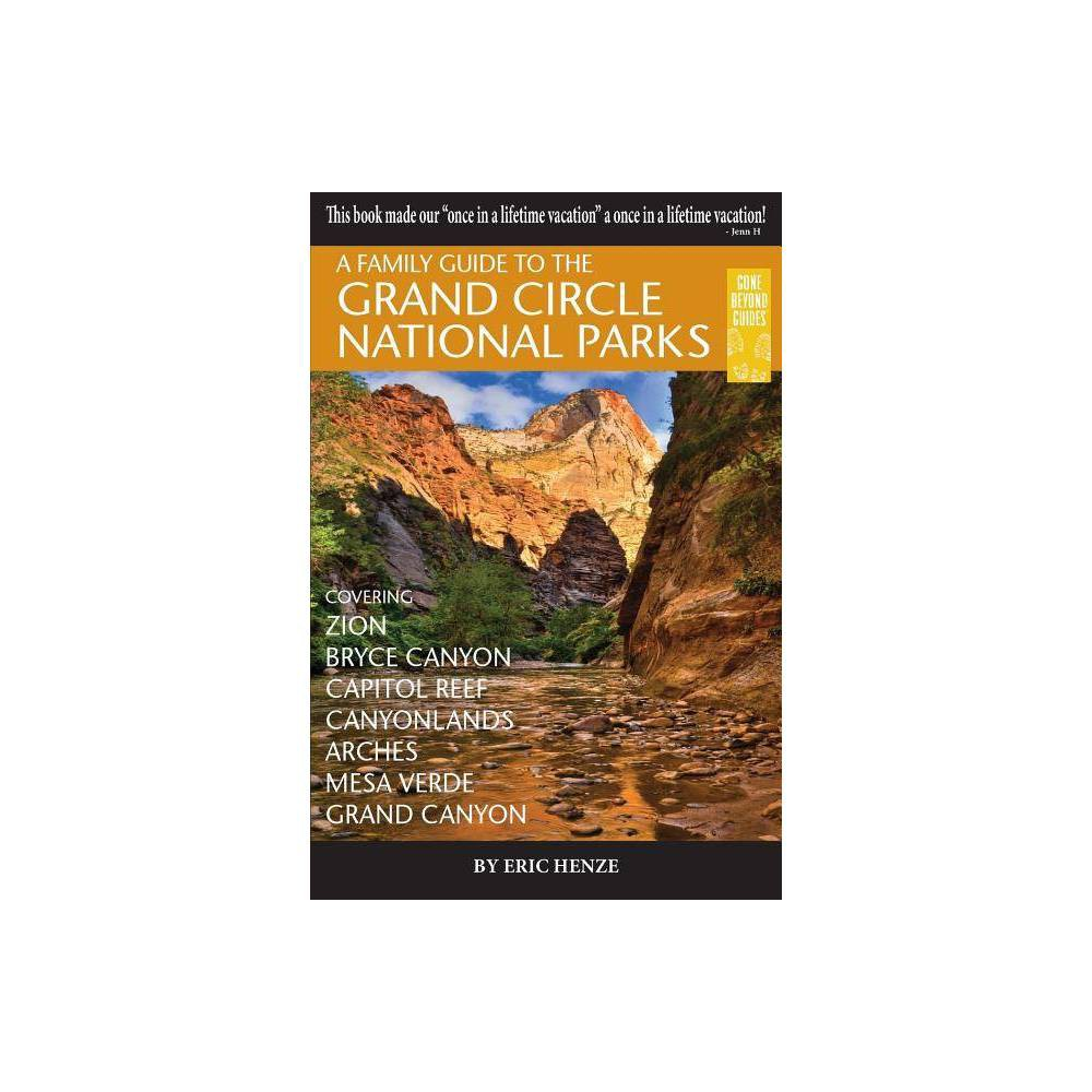 A Family Guide To The Grand Circle National Parks Second Edition By Eric Henze Paperback
