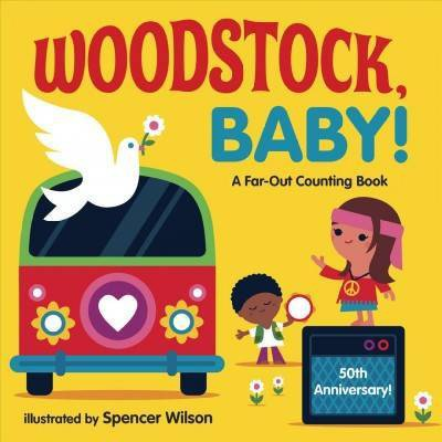 Woodstock, Baby! : A Far-out Counting Book - BRDBK (Hardcover)- by Spencer Wilson