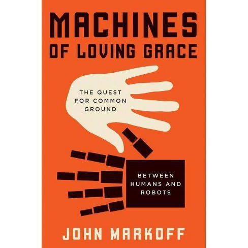 Machines of Loving Grace - by  John Markoff (Hardcover) - image 1 of 1