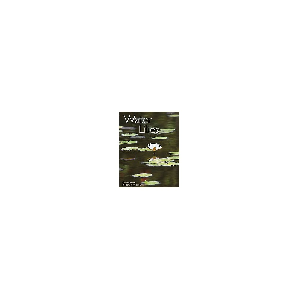 Water Lilies : And Bory Latour-Marliac, the Genius Behind Monet's Water Lilies (Hardcover) (Caroline