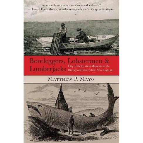 Bootleggers, Lobstermen & Lumberjacks - by  Matthew P Mayo (Paperback) - image 1 of 1