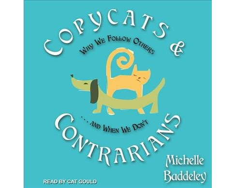 Copycats and Contrarians : Why We Follow Others... and When We Don't - Unabridged by Michelle Baddeley - image 1 of 1