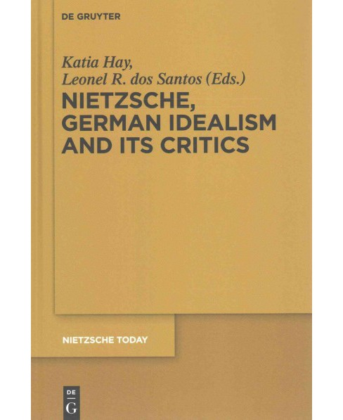 Nietzsche and German Idealism and Its Critics (Hardcover) - image 1 of 1