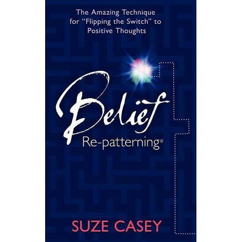 Belief Re-Patterning - by  Suze Casey (Paperback) - image 1 of 1
