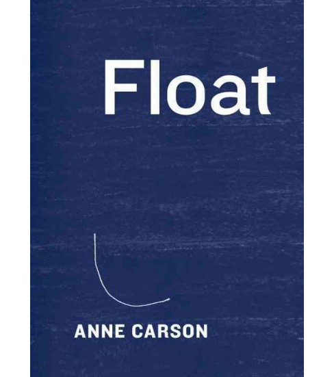 Float : A Collection of Twenty-two Chapbooks Whose Order Is Unfixed and Whose Topics Are Various: - image 1 of 1