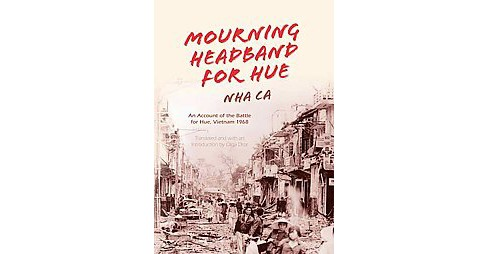 Mourning Headband for Hue : An Account of the Battle for Hue, Vietnam 1968 (Reprint) (Paperback) (Nha - image 1 of 1